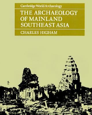 Archaeology of Mainland Southeast Asia From 10,000 B. C. to the Fall of Angkor  1989 9780521275255 Front Cover