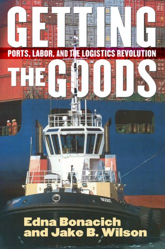 Getting the Goods Ports, Labor, and the Logistics Revolution  2007 edition cover