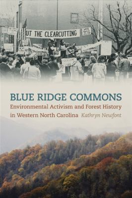 Blue Ridge Commons Environmental Activism and Forest History in Western North Carolina  2012 9780820341255 Front Cover