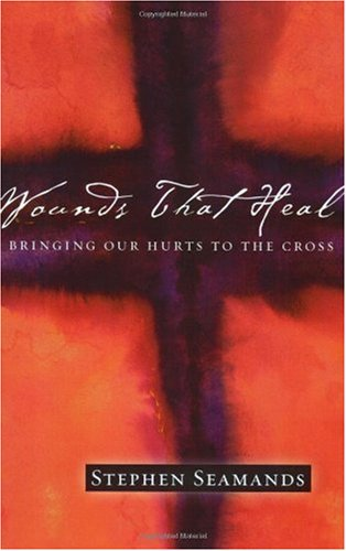 Wounds That Heal Bringing Our Hurts to the Cross  2003 edition cover