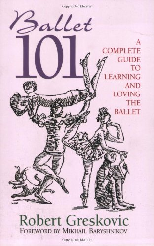 Ballet 101 A Complete Guide to Learning and Loving the Ballet  2005 edition cover