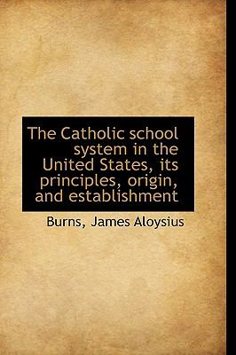 Catholic School System in the United States, Its Principles, Origin, and Establishment N/A edition cover