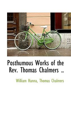 Posthumous Works of the Rev Thomas Chalmers N/A 9781115361255 Front Cover