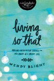 """Living """"So That"""": Making Faith-Filled Choices in the Midst of a Messy Life  2014 9781401679255 Front Cover"""