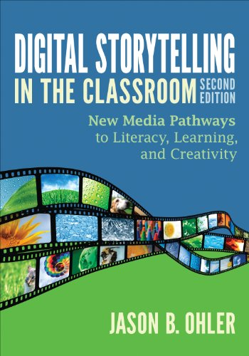 Digital Storytelling in the Classroom New Media Pathways to Literacy, Learning, and Creativity 2nd 2013 edition cover