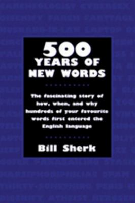 500 Years of New Words The Fascinating Story of How, When, and Why These Words First Entered the English Language  2004 9781550025255 Front Cover