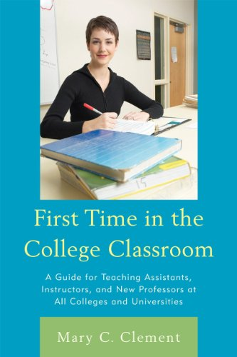 First Time in the College Classroom A Guide for Teaching Assistants, Instructors, and New Professors at All Colleges and Universities  2010 edition cover