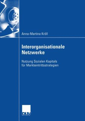 Interorganisationale Netzwerke Nutzung Sozialen Kapitals F�r Markteintrittsstrategien  2003 9783824407255 Front Cover