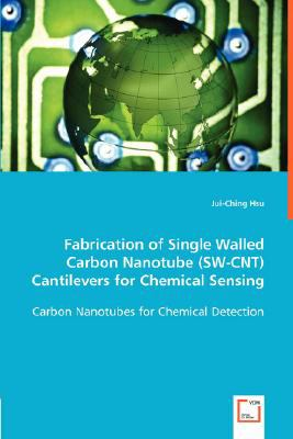Fabrication of Single Walled Carbon Nanotube (SW-CNT) Cantilevers for Chemical Sensing Carbon Nanotubes for Chemical Detection N/A 9783836473255 Front Cover