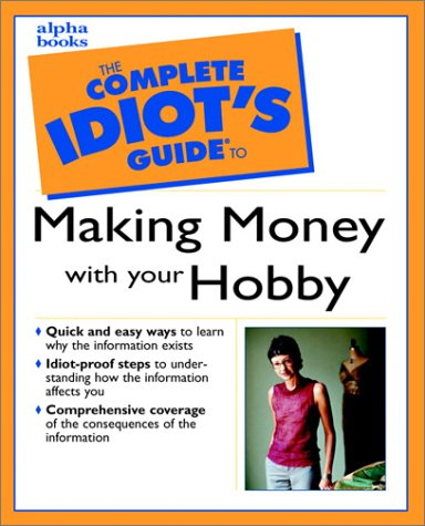 Complete Idiot's Guide to Making Money with Your Hobby   2001 9780028638256 Front Cover