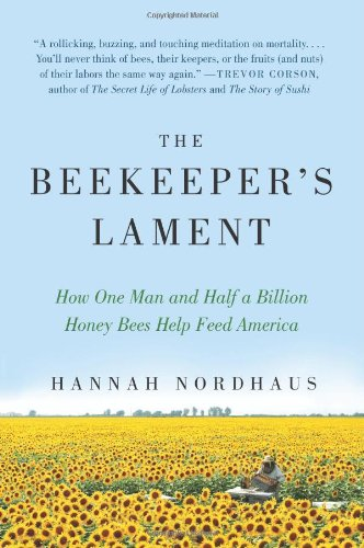 Beekeeper's Lament How One Man and Half a Billion Honey Bees Help Feed America  2011 edition cover