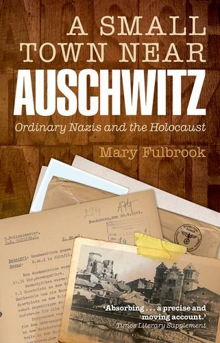Small Town near Auschwitz Ordinary Nazis and the Holocaust  2013 edition cover