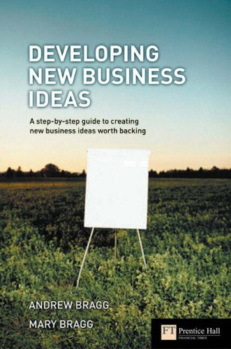 Developing New Business Ideas A Step-by-Step Guide to Creating New Business Ideas Worth Backing  2005 9780273663256 Front Cover