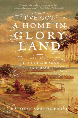 I've Got a Home in Glory Land A Lost Tale of the Underground Railroad N/A edition cover