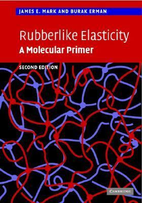 Rubberlike Elasticity A Molecular Primer 2nd 2007 (Revised) 9780521814256 Front Cover