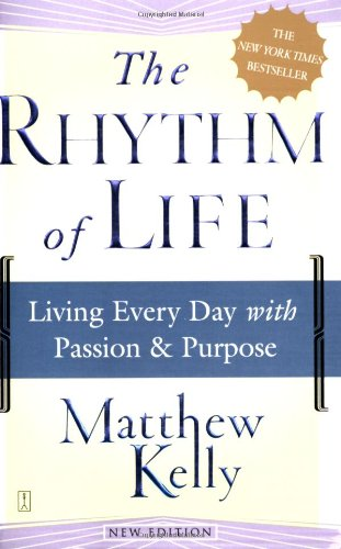 Rhythm of Life Living Every Day with Passion and Purpose  2005 edition cover