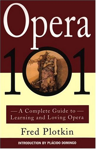 Opera 101 A Complete Guide to Learning and Loving Opera N/A edition cover