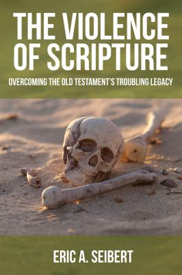 Violence of Scripture Overcoming the Old Testament's Troubling Legacy  2012 edition cover