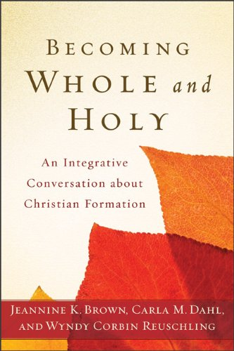 Becoming Whole and Holy An Integrative Conversation about Christian Formation  2011 9780801039256 Front Cover