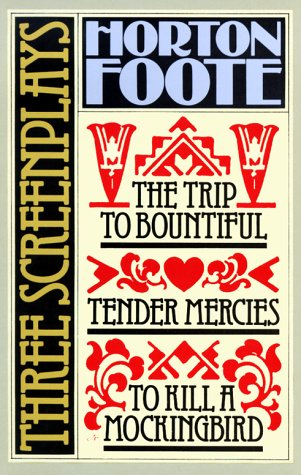 Three Screenplays The Trip to Bountiful Tender Mercies to Kill a Mockingbird N/A edition cover