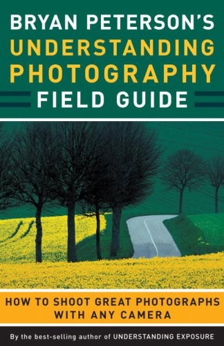 Bryan Peterson's Understanding Photography Field Guide How to Shoot Great Photographs with Any Camera  2009 edition cover