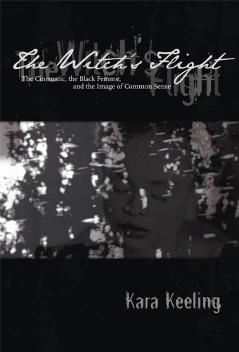 Witch's Flight The Cinematic, the Black Femme, and the Image of Common Sense  2007 edition cover