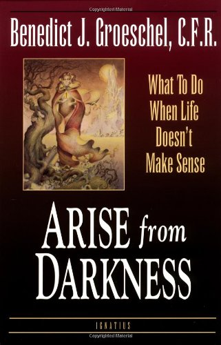 Arise from Darkness What to Do When Life Doesn't Make Sense N/A edition cover