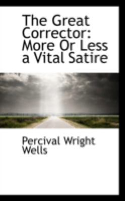 Great Corrector : More or Less a Vital Satire N/A edition cover