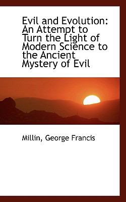 Evil and Evolution : An Attempt to Turn the Light of Modern Science to the Ancient Mystery of Evil N/A 9781113540256 Front Cover