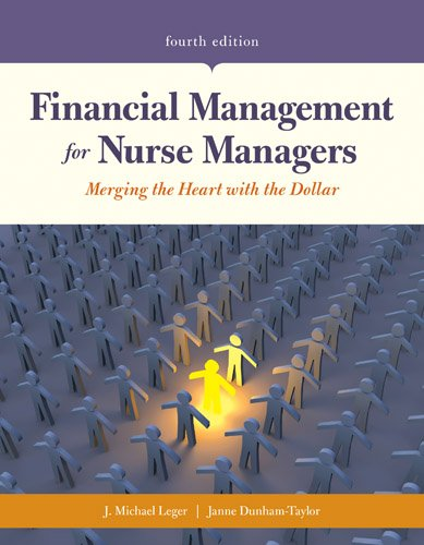 Financial Management for Nurse Managers Merging the Heart with the Dollar  4th 2018 (Revised) 9781284127256 Front Cover