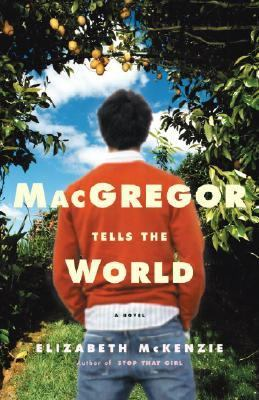 MacGregor Tells the World A Novel  2007 9781400062256 Front Cover