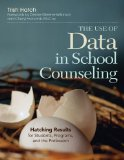 Use of Data in School Counseling Hatching Results for Students, Programs, and the Profession  2014 9781452290256 Front Cover