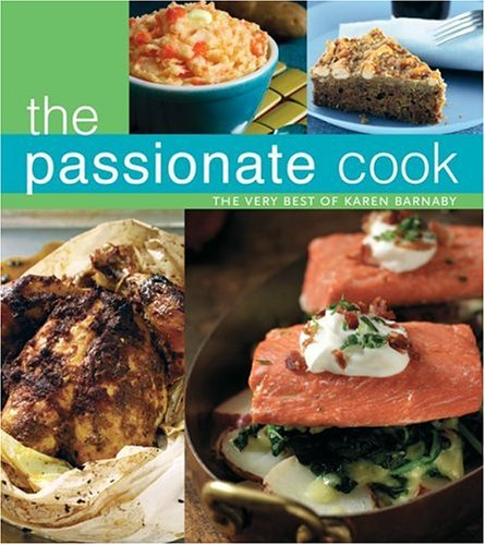 Passionate Cook The Very Best of Karen Barnaby  2004 9781552855256 Front Cover