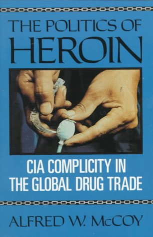 Politics of Heroin CIA Complicity in the Global Drug Trade N/A edition cover