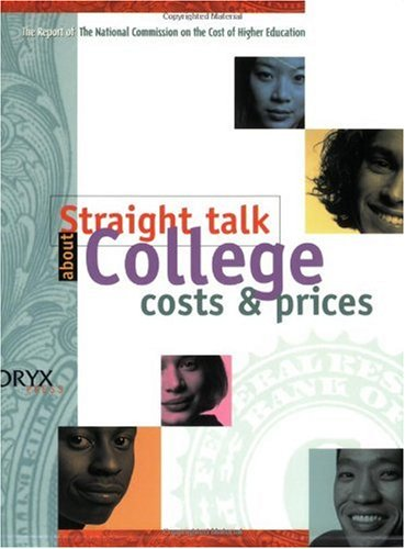 Straight Talk about College Costs and Prices The Final Report and Supplemental Material from the National Commission on the Cost of Higher Education N/A edition cover