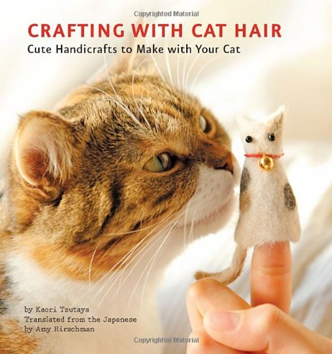 Crafting with Cat Hair Cute Handicrafts to Make with Your Cat  2011 edition cover