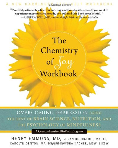 Chemistry of Joy Overcoming Depression Using the Best of Brain Science, Nutrition, and the Psychology of Mindfulness  2012 edition cover