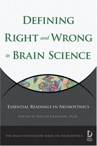 Defining Right and Wrong in Brain Science Essential Readings in Neuroethics  2007 9781932594256 Front Cover
