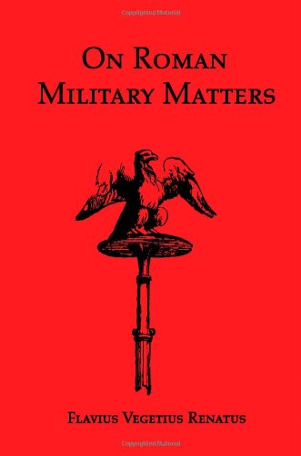 On Roman Military Matters A 5th Century Training Manual in Organization, Weapons and Tactics, As Practiced by the Roman Legions  2008 edition cover