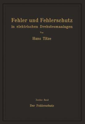 Fehler und Fehlerschutz in Elektrischen Drehstromanlagen Zweiter Band der Fehlerschutz  1953 9783709178256 Front Cover