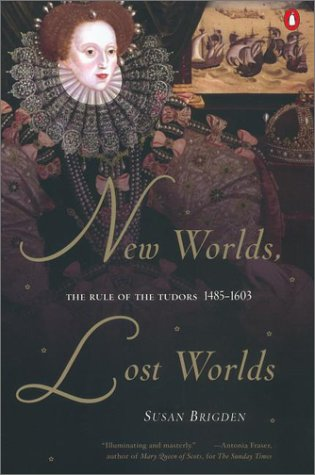 New Worlds, Lost Worlds The Rule of the Tudors, 1485-1603  2002 9780142001257 Front Cover