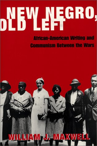 New Negro, Old Left African-American Writing and Communism Between the Wars  1999 9780231114257 Front Cover