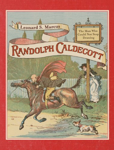 Randolph Caldecott The Man Who Could Not Stop Drawing  2013 edition cover