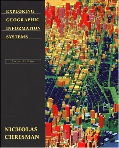 Exploring Geographic Information Systems  2nd 2002 (Revised) edition cover