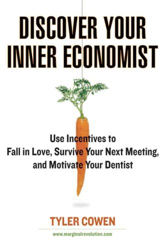Discover Your Inner Economist Use Incentives to Fall in Love, Survive Your Next Meeting, and Motivate Your Dentist  2007 9780525950257 Front Cover