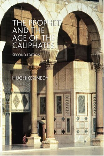 Prophet and the Age of the Caliphates The Islamic near East from the 6th to the 11th Century 2nd 2004 (Revised) edition cover