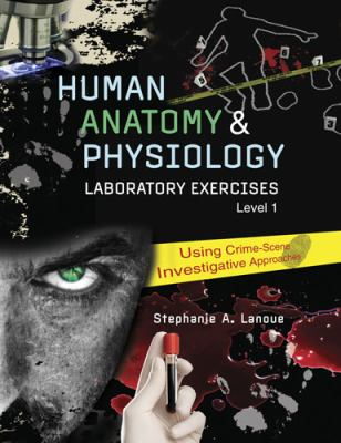 Human Anatomy and Physiology Laboratory Exercies - Using Crime-Scene Investigative Approaches Revised  edition cover