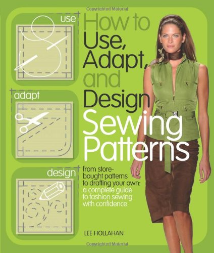 How to Use, Adapt, and Design Sewing Patterns From Store-Bought Patterns to Drafting Your Own - Fashion Sewing with Confidence  2010 (Guide (Instructor's)) edition cover