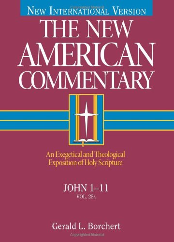 New American Commentary - John 1-11 An Exegetical and Theological Exposition of Holy Scripture  1996 edition cover