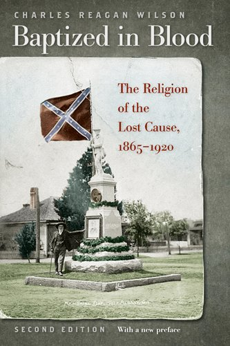 Baptized in Blood The Religion of the Lost Cause, 1865-1920 2nd 2009 edition cover